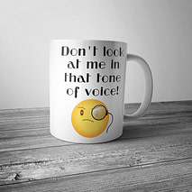 Don't Look at Me in That Tone of Voice Mug