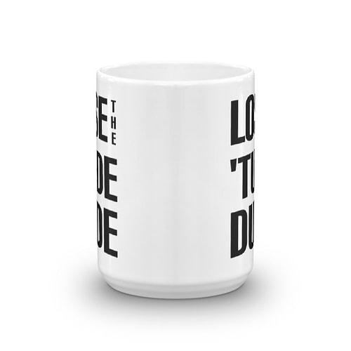 Lose the Tude Dude Mug