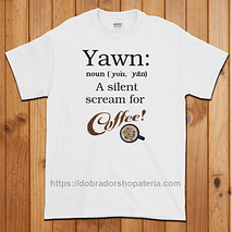 Yawn: A Silent Scream for Coffee T-Shirt