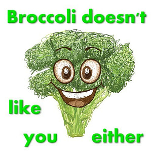 Broccoli Doesn't Like You Either