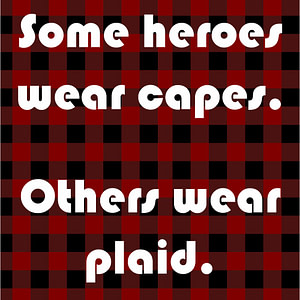 Some Heroes Wear Plaid