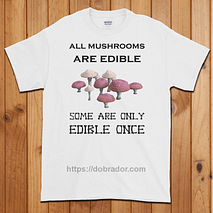 All Mushrooms are Edible T-Shirt