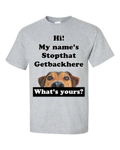 My Name's Stopthat Getbackhere T-Shirt (slate)