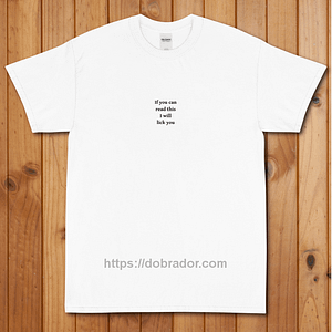 If You Can Read This I Will Lick You T-Shirt