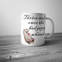 Thrice and Once the Hedgepig Whined Mug