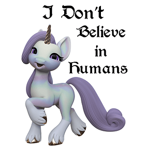 I Don't Believe in Humans - Unicorn
