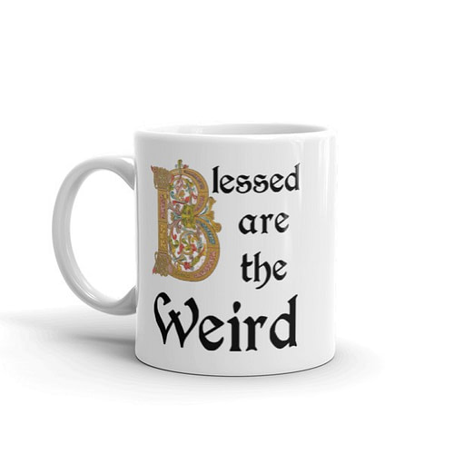 Blessed are the Weird Mug - 11 left