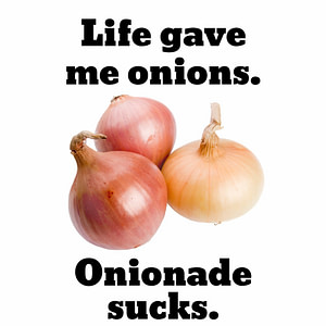 Life Gave Me Onions