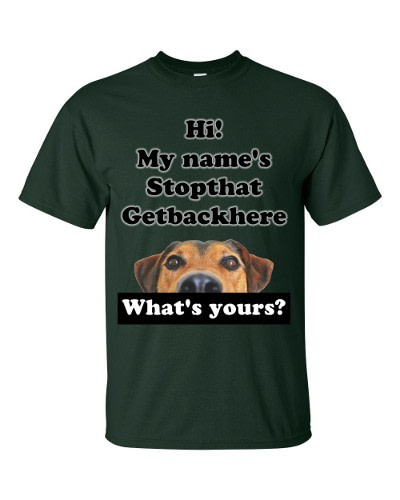 My Name's Stopthat Getbackhere T-Shirt (forest)