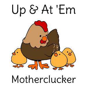 Up and At 'Em, Motherclucker