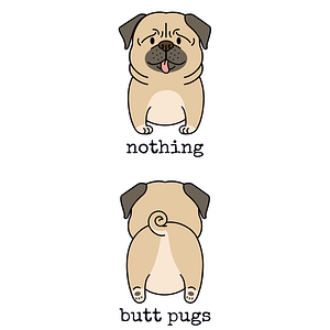 Nothing Butt Pugs